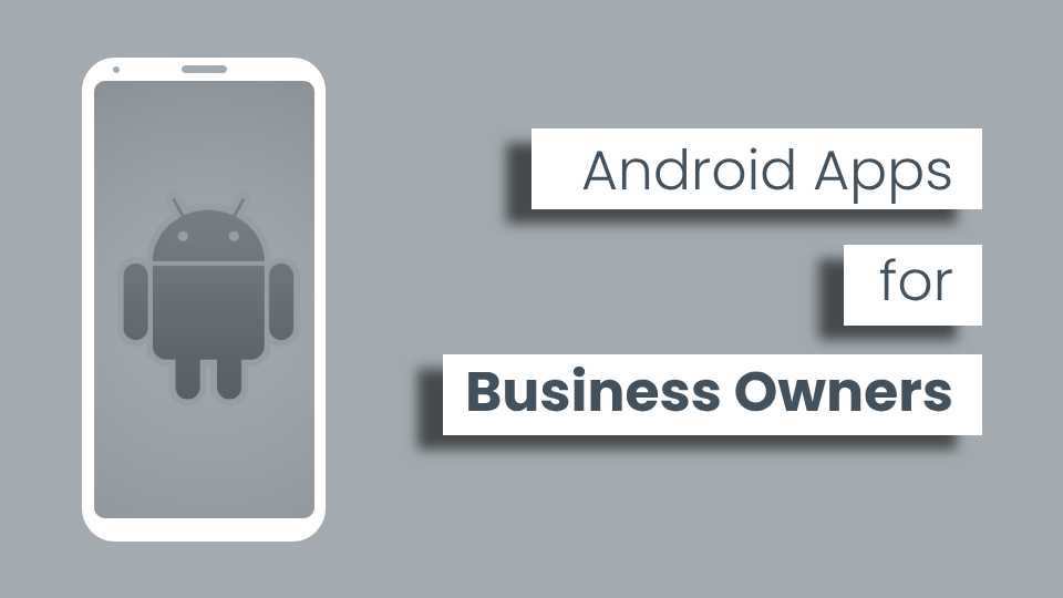 Top 3 Android Apps for Small Business Owners